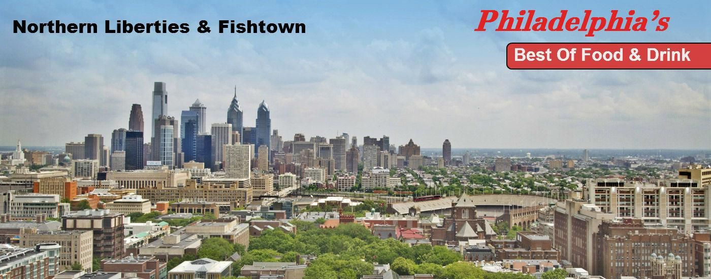 Philly's Best Eats & Drinks: Northern Liberties & Fishtown
